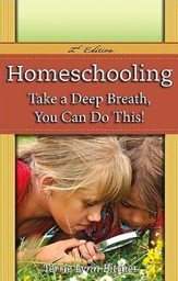 Homeschooling: Take a Deep Breath - You Can Do This! 2nd Edition