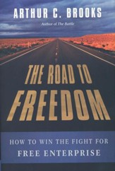 The Road of Freedom: How to Win the Fight for Free  Enterprise