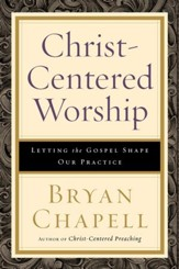 Christ-Centered Worship: Letting the Gospel Shape Our Practice - eBook