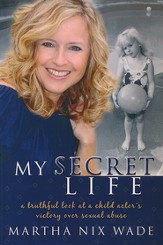 My Secret Life: A Truthful Look at a Child Actor's Victory Over Sexual Abuse