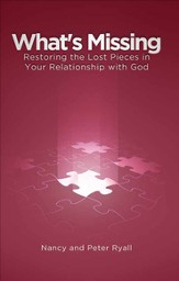 What's Missing: Restoring the Lost Pieces in Your Relationship with God - eBook
