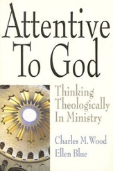 Attentive to God: Thinking Theologically in Ministry