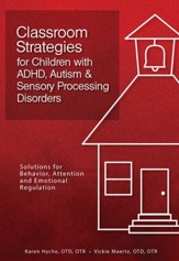 Classroom Strategies for Children with ADHD, Autism & Sensory Processing Disorders: Solutions for Behavior, Attention, and Emotional Regulation - eBook