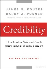 Credibility: How Leaders Gain and Lost It, why People Demand It, 2nd Edition