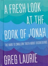 A Fresh Look At the Book of Jonah: The Hard to Swallow Truth  About Disobedience