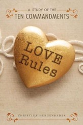 Love Rules: Ten Weeks through the Ten Commandments