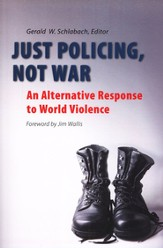 Just Policing, Not War: An Alternative Response to World Violence