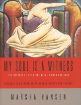 My Soul is a Witness: The Message of the Spirituals in Word and Song w/CD