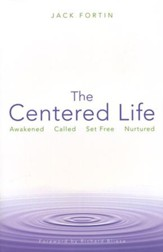 The Centered Life: Awakened Called Set Free Nurtured