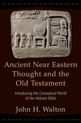 Ancient Near Eastern Thought and the Old Testament: Introducing the Conceptual World of the Hebrew Bible - eBook