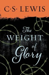 The Weight of Glory: And Other Addresses