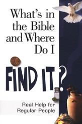 What's in the Bible and Where Do I Find It?: Real Help for Regular People