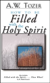 How to Be Filled with the Holy Spirit: Including Filled with the Spirit...Then What? - eBook