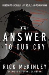 Answer to Our Cry, The: Freedom to Live Fully, Love Boldly, and Fear Nothing - eBook