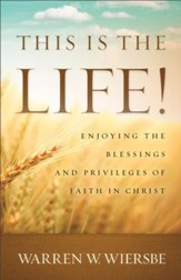 This Is the Life!: Enjoying the Blessings and Privileges of Faith in Christ - eBook