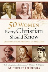 50 Women Every Christian Should Know: Learning from Heroines of the Faith - eBook