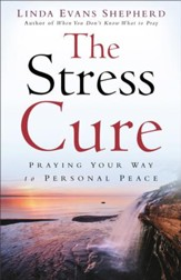 Stress Cure, The: Praying Your Way to Personal Peace - eBook