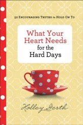 What Your Heart Needs for the Hard Days: 52 Encouraging Truths to Hold On To - eBook