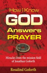 How I Know God Answers Prayer: Miracles from the Mission Field of Jonathan Goforth - eBook