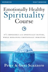 Emotionally Healthy Spirituality Course Workbook: It's impossible to be spiritually mature, while remaining emotionally immature - eBook