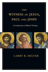 The Witness of Jesus, Paul and John: An Exploration in Biblical Theology - eBook