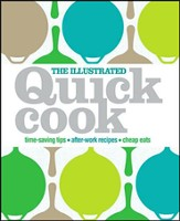 The Illustrated Quick Cook: Easy Entertaining, After-Work Recipes, Cheap Eats