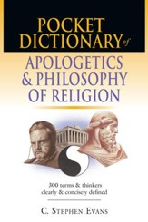 Pocket Dictionary of Apologetics & Philosophy of Religion: 300 Terms & Thinkers Clearly & Concisely Defined - eBook