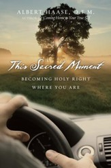 This Sacred Moment: Becoming Holy Right Where You Are - eBook