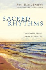 Sacred Rhythms: Arranging Our Lives for Spiritual Transformation - eBook