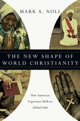 The New Shape of World Christianity: How American Experience Reflects Global Faith - eBook