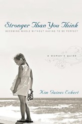 Stronger Than You Think: Becoming Whole Without Having to Be Perfect. A Woman's Guide - eBook