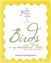 Birds in My Mustard Tree: How To Grow Your Faith