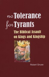 No Tolerance for Tyrants: The Biblical Assault on Kings and Kingship