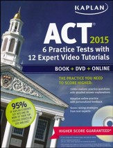 Kaplan ACT 2015 6 Practice Tests with Detailed Answer Explanations and DVD: Book + Online + DVD + Mobile