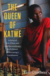 The Queen of Katwe: A Story of Life, Chess and One Extraordinary Girl's Dream of Becoming a Grandmaster
