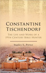 Constantine Tischendorf: The Life and Work of a 19th Century Bible Hunter