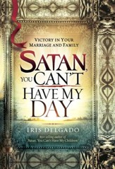 Satan, You Can't Have My Day: Your Daily Guide to Victorious Living - eBook