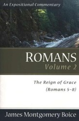 The Boice Commentary Series: Romans, Volume 2 (5-8:39) The Reign of Grace