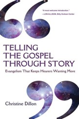 Telling the Gospel Through Story: Evangelism That Keeps Hearers Wanting More - eBook