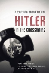 Hitler in the Crosshairs: A GI's Story of Courage and Faith - eBook