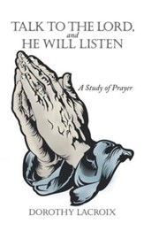 Talk to the Lord, and He Will Listen: A Study of Prayer - eBook