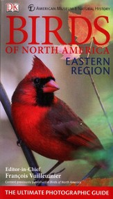 American Museum of Natural History Birds of North America Eastern Region: The Ultimate Photographic Guide
