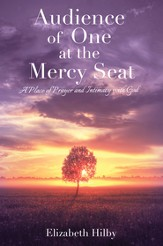 Audience of One at the Mercy Seat: A Place of Prayer and Intimacy with God - eBook