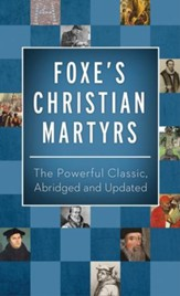 Foxe's Christian Martyrs: The Powerful Classic, Abridged and Updated - eBook