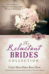 The Reluctant Brides Collection: Love Comes as a Surprise to Six Independent Women of Yesteryear - eBook