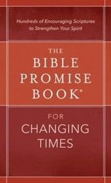 The Bible Promise Book for Changing Times: Hundreds of Encouraging Scriptures to Strengthen Your Spirit - eBook