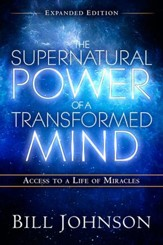 The Supernatural Power of a Transformed Mind Expanded Edition: Access to a Life of Miracles - eBook