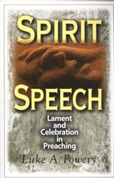 Spirit Speech: Celebration and Lament in Preaching