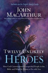Twelve Unlikely Heroes: How God Commissioned Unexpected People in the Bible and What He Wants to Do with You - eBook