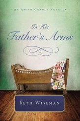In the Father's Arms: An Amish Cradle Novella - eBook